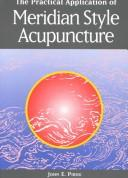Cover of: The Practical Application of Meridian Style Acupuncture | John E. Pirog