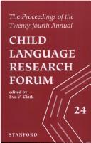 Cover of: proceedings of the twenty-fourth annual Child Language Research Forum | Child Language Research Forum (24th 1992 Stanford University)