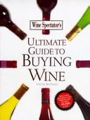 Cover of: Wine Spectator's Ultimate Guide to Buying Wine