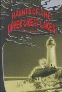 Cover of: Haunts of the Upper Great Lakes (Ohio) | Dixie Franklin