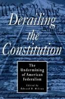 Cover of: Derailing the constitution |
