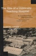 Cover of: The rise of a university teaching hospital