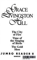 Cover of: The City of Fire/Time of the Singing of the Birds/The Gold Shoe (Grace Livingston Hill Jumbo Reader II)