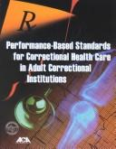 Cover of: Performance-Based Standards for Correctional Health Care for Adult Correctional Institutions