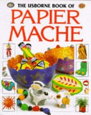 Cover of: Usborne Book of Papier Mache (How to Make Series) | Ray Gibson