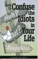 Cover of: How to Confuse the Idiots In Your Life (Truth about Life) | Ben Goode