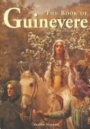 Cover of: The book of Guinevere, legendary queen of Camelot | Andrea Hopkins