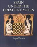 Cover of: Spain Under the Crescent Moon | Rama Coomaraswamy