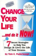 Cover of: Change Your Life...and Do It Now! | Tom K. Puderbaugh