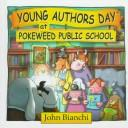 Cover of: Young Authors Day at Pokeweed Public School (Pokeweed Public School Series) | John Bianchi