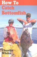 Cover of: How to Catch Bottomfish