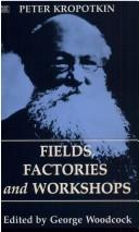 Cover of: Fields Factories and Workshops (The Collected Works of Peter Kropotkin, V. 9)