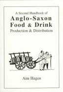 Cover of: A Second Handbook of Anglo-Saxon Food & Drink | Ann Hagen