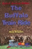 Cover of: The Buffalo Train Ride | Desiree M. Webber