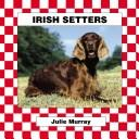 Cover of: Irish Setters (Murray, Julie, Dogs. Set V.)