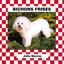 Cover of: Bichons Frises (Murray, Julie, Dogs. Set V.)