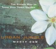 Cover of: Urban Jungle-The Simple Way to Tame Your Town Garden | Monty Don