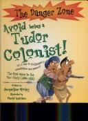 Cover of: Avoid Being a Tudor Colonist! (Danger Zone)