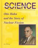 Cover of: Otto Hahn and the Story of Nuclear Fission (Unlocking the Secrets of Science)