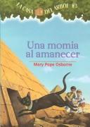 Cover of: Una Momia Al Amanecer/mummies In The Morning (La Casa Del Arbol  #3) | Mary Pope Osborne