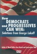 Cover of: How Democrats And Progressives Can Win: Solutions From George Lakeoff