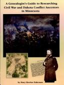 Cover of: A Genealogist's Guide to Researching Civil War and Dakota Conflict Ancestors in Minnesota