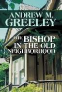 Cover of: Bishop in the old neighborhood | Andrew M. Greeley
