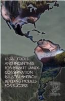 Cover of: Legal tools and incentives for private lands conservation in Latin America |