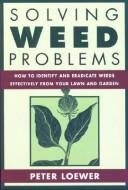 Cover of: Solving Weed Problems | Peter Loewer