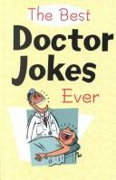 Cover of: The Best Doctor Jokes Ever | Beth Tripmacher