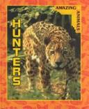 Cover of: Hunters (Grambo, Rebecca L. Amazing Animals.)