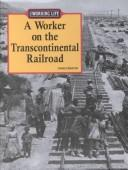 Cover of: The Working Life - A Worker on the Transcontinental Railroad (The Working Life)