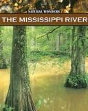Cover of: The Mississippi River (Natural Wonders) | Janeen R. Adil