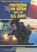 Cover of: Protecting the Nation With the U.S. Army (Rescue and Prevention) |