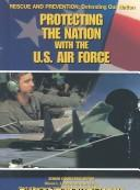 Cover of: Protecting the Nation With the U.S. Air Force (Rescue and Prevention)