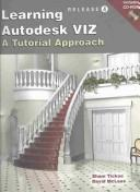 Cover of: Learning Autodesk Viz: A Tutorial Approach : Release 4  | Sham Tickoo