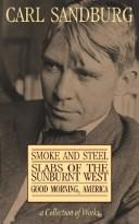 Cover of: Carl Sandburg Collection Of Works: Smoke And Steel, Slabs Of The Sunburnt West, And Good Morning, America