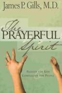 Cover of: The Prayerful Spirit | James P. Gills