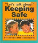 Cover of: Keeping Safe (Let's Talk About)