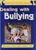 Cover of: Dealing With Bullying (Choices and Decisions)