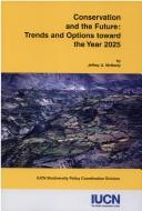 Cover of: Conservation and the future: trends and options toward the year 2025