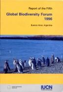 Cover of: Report of the Fifth Global Biodiversity Forum 1996 | IUCN