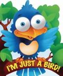 Cover of: I'm Just a Bird (I'm Just Book)