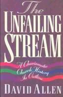 Cover of: The Unfailing Stream: A Charismatic Church History in Outline