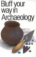 Cover of: Bluff Your Way in Archaeology (The Bluffer's Guides)