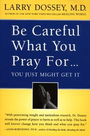 Cover of: Be careful what you pray for-- you just might get it | Larry Dossey