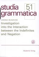 Cover of: Investigation into the interaction between the indefinites and negation
