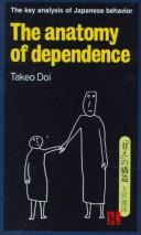 Cover of: The Anatomy of Dependence | Doi, Takeo
