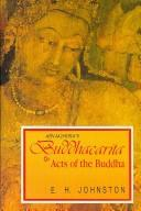 Cover of: Buddhacarita or Acts of the Buddha by Asvaghosa (Reprint of complete English translation based on Sanskrit, Tibetan and Chinese sources, 1936) | Asvaghosa