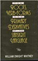 The roots, verb-forms and primary derivatives of the Sanskrit language by William Dwight Whitney